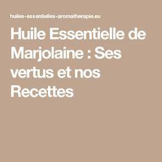 Huile Essentielle de Marjolaine : Ses vertus et nos Recettes