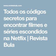 Todos os códigos secretos para encontrar filmes e séries escondidos na Netflix   Revista Bula