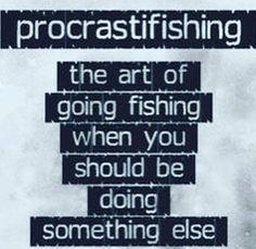 Sometimes you just gotta fish!!!!