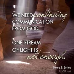 """We need continuing communication from God. One stream of light is not enough."" #PresEyring #LDSConf"