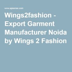 Wings2fashion - Export Garment Manufacturer Noida by Wings 2 Fashion