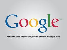 Google - Achamos tudo. Menos um jeito de bombar o Google Plus.