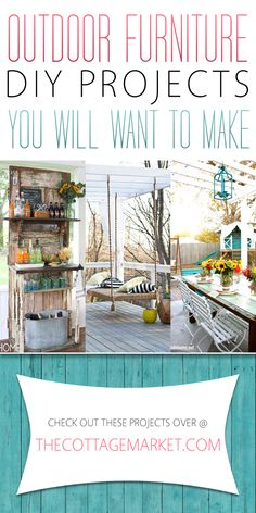 Outdoor Furniture DIY Projects You Will Want to Make - The Cottage Market