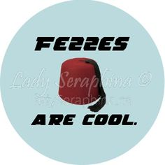 """""""Fezzes are cool."""" The now-classic phrase from the 11th Doctor, Matt Smith."""
