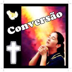 TODA HONRA E GLÓRIA AO SENHOR JESUS CRISTO: CONVERSÃO