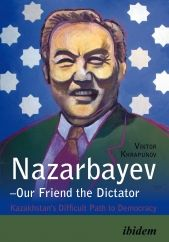 Nazarbayev - Our Friend the Dictator