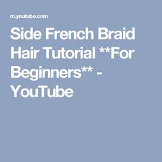 Side French Braid Hair Tutorial **For Beginners** - YouTube