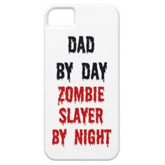 Dad by Day Zombie Slayer by Night iPhone 5 Cases
