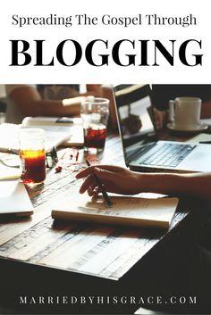 Spreading the Gospel Through Blogging. MarriedByHisGrace.com Christian Blogging