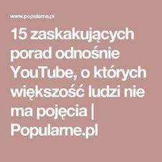 15 zaskakujących porad odnośnie YouTube, o których większość ludzi nie ma pojęcia | Popularne.pl Common Phrases, Life Hacks, Tips, Youtube, Dom, Cinema, Internet, Movies, Youtubers