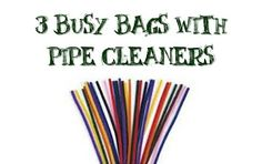 Busy bags with pipe cleaners - oh we have so many pipe cleaners!