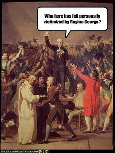 Who here has felt personally victimized by Regina George?