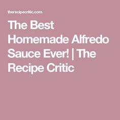 The Best Homemade Alfredo Sauce Ever!   The Recipe Critic