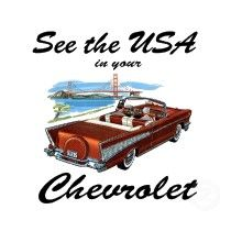 """""""See the USA in your Chevrolet""""...I remember hearing Dinah Shore sing that song on TV."""