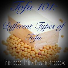 via Inside The Lunchbox - Tofu 101: Different Types of Tofu