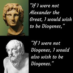 Diogenes and his response to Alexander...