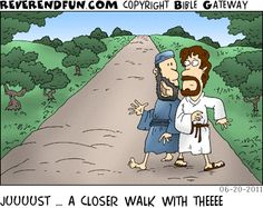 DESCRIPTION: Guy walking down a path right up against Jesus CAPTION: JUUUUST … A CLOSER WALK WITH THEEEE