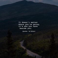 It doesn't matter where you're going it's who you have beside you. via (http://ift.tt/2har6GV)