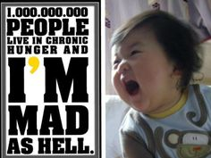 1 BILLION PEOPLE LIVE IN CHRONIC HUNGER AND I'M MAD AS HELL!!!!!