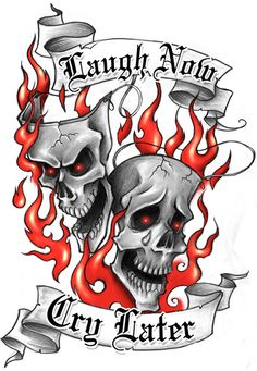 Laugh Now, Cry Later Tattoo Design