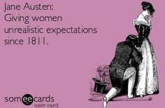 Jane Austen: Giving women unrealistic expectations since yep. Before there was BBC there was Jane Austen. Ernst Hemingway, Jm Barrie, Elizabeth Gaskell, Jane Austen Books, Pride And Prejudice, E Cards, I Love Books, Someecards, Book Nerd
