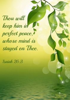 Isaiah 26:3 - Thou wilt keep him in perfect peace, whose mind is stayed on thee: because he trusteth in thee...More at http://beliefpics.christianpost.com/