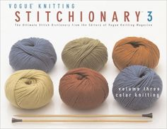 Color Knitting: The Ultimate Stitch Dictionary from the Editors of Vogue Knitting Magazine (Vogue Knitting Stitchionary): Color Knitting v. 3: Amazon.co.uk: Vogue Knitting Magazine: 9781933027029: Books