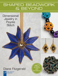 Shaped Beadwork & Beyond: Dimensional Jewelry in Peyote Stitch (Lark Jewelry & Beading Bead Inspirations):Amazon:Books