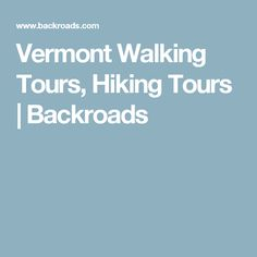 Vermont Walking Tours, Hiking Tours   Backroads