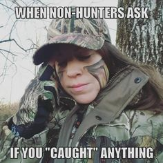 """Hunters don't """"catch"""" anything! Hunters aim, shoot, and kill! 👊 The question should be, did you shoot anything? Funny Hunting Pics, Deer Hunting Humor, Hunting Jokes, Funny Deer, Hunting Stuff, Bow Hunting, Real Country Girls, Country Girl Life, Country Girl Quotes"""