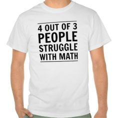 4 out of 3 people struggle with math  #funny #tshirts
