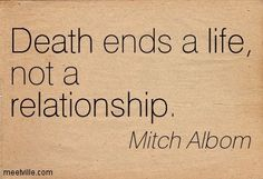 Mitch Albom Quote: I dedicate this for My Father 11-13-2002; My Brother 1-3-2015 & My Best Friend 5-15-2014.  My heart holds you, now & forevermore. R.I.P.