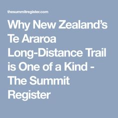 Why New Zealand's Te Araroa Long-Distance Trail is One of a Kind - The Summit Register