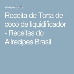 Receita de Torta de coco de liquidificador - Receitas do Allrecipes Brasil