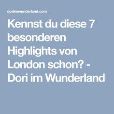 Kennst du diese 7 besonderen Highlights von London schon? - Dori im Wunderland