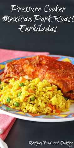 Pressure Cooker Mexican Pork Roast Enchiladas Tender and moist Mexican Pork roast made into easy enchiladas with bean and cheese. Served with Mexican rice.