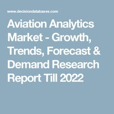 Aviation Analytics Market - Growth, Trends, Forecast & Demand Research Report Till 2022
