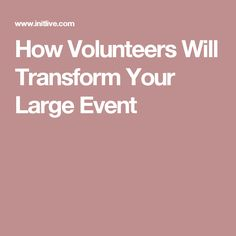 How Volunteers Will Transform Your Large Event