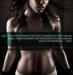Lack of activity destroys the good condition of every human being, while movement and methodical physical exercise save it and preserve it.