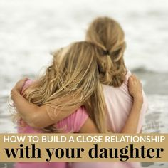 Having a daughter is one of the best things ever! Here are some tips on HOW TO BUILD A CLOSE RELATIONSHIP WITH YOUR DAUGHTER