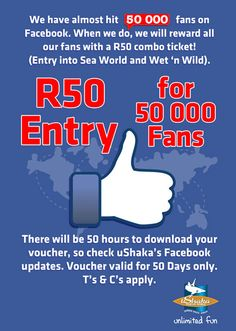 R50 entry to uShaka Marine World when they hit 50 000 fans on Facebook!