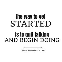The way to get started is to get talking and begin doing. Motivating Quotes, No Way, Inspiring Quotes, Success Quotes, Get Started, Mental Health, Motivational, How To Get, Life Inspirational Quotes