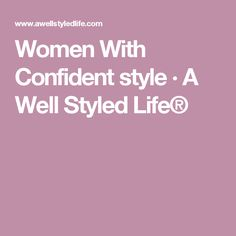 Women With Confident style · A Well Styled Life®