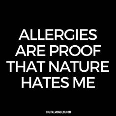 allergy quote allergies are proof that nature hates me Allergy Memes, Funny Memes, Hilarious, Allergy Relief, Allergies, Favorite Quotes, Hate, Lol, Humor