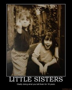 The crazy things big sisters get little sisters to do @Sarah Gray Sooo true! And you just laughing hysterically in the background!! Hahaha
