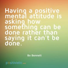 Quote on having a positive mental attitude: bo bennett positive quote saying mental attitude inspiring Positive Attitude Thoughts, Positive Vibes, Positive Quotes, Motivational Quotes, Attitude Quotes, Inspiring Quotes, Fear Quotes, Boy Quotes, Happy Quotes