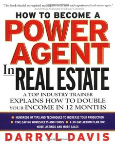 How To Become a Power Agent in Real Estate : A Top Industry Trainer Explains How to Double Your Income in 12 Months/Darryl Davis