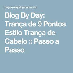 Blog By Day: Trança de 9 Pontos Estilo Trança de Cabelo :: Passo a Passo