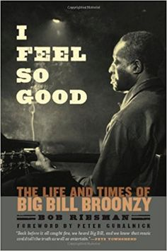I feel so good : the life and times of Big Bill Broonzy / Bob Riesman ; foreword by Peter Guralnick ; appreciation by Pete Townshend