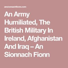 An Army Humiliated, The British Military In Ireland, Afghanistan And Iraq – An Sionnach Fionn